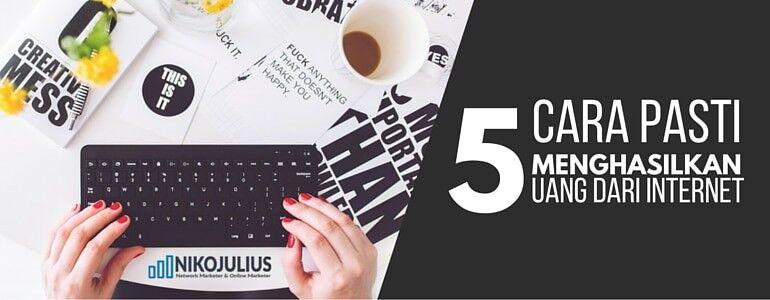 5 Cara Menghasilkan Uang dari Internet – Terbukti!