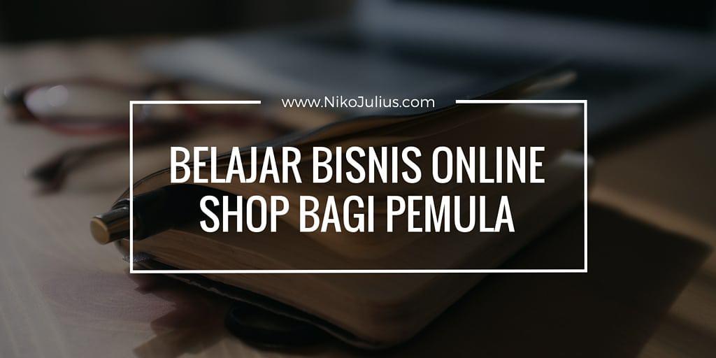 Belajar Bisnis Online Shop Bagi Pemula