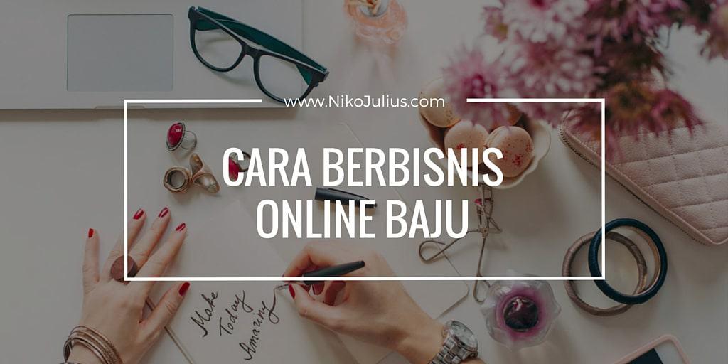 Cara Berbisnis Online Baju Dengan Benar!