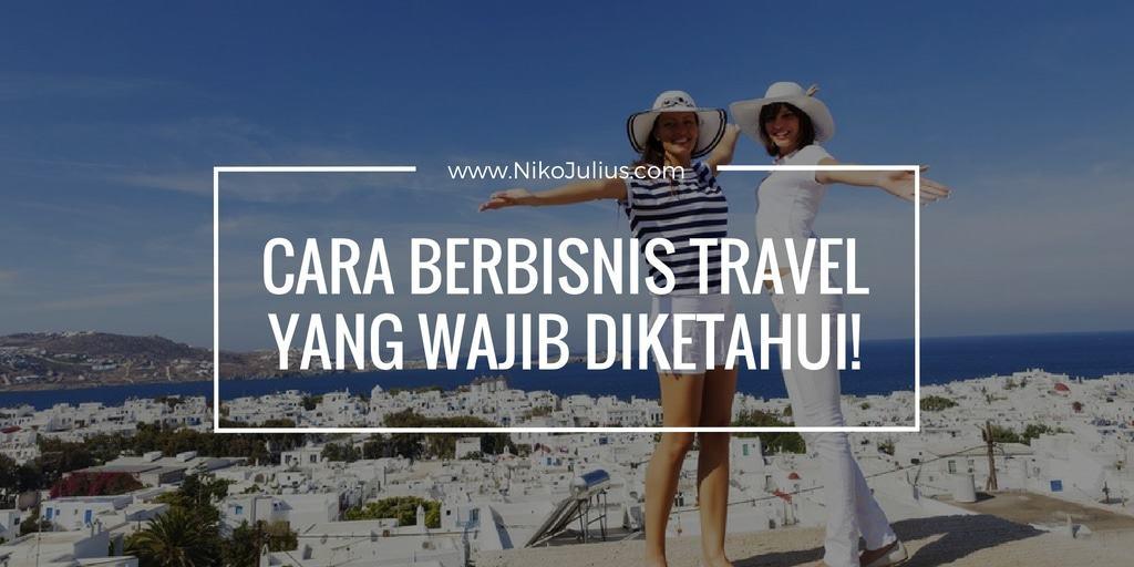 Cara Berbisnis Travel Yang Wajib Diketahui!