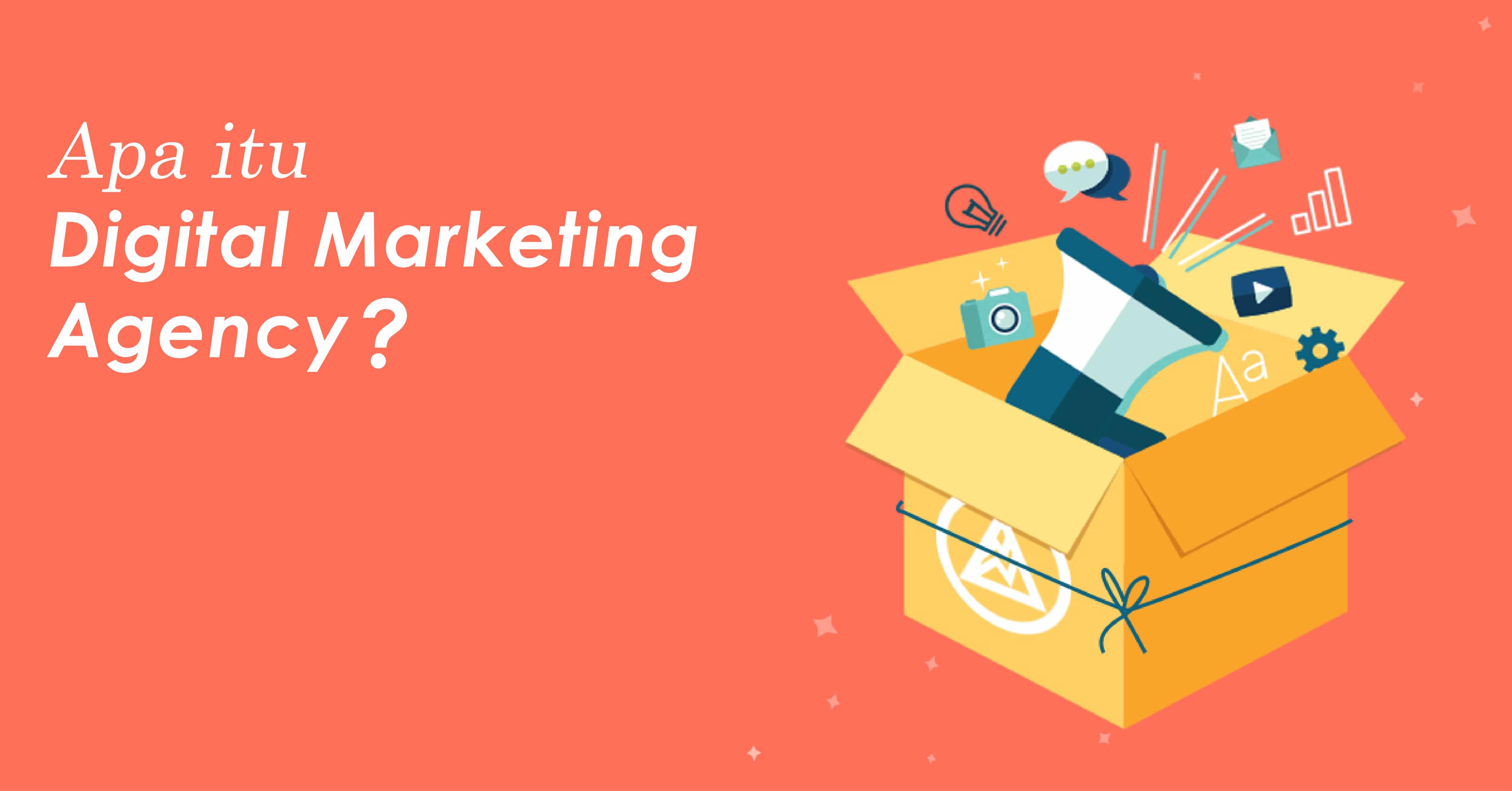 Apa itu Digital Marketing Agency? Dan Apa Saja Kelebihannya?